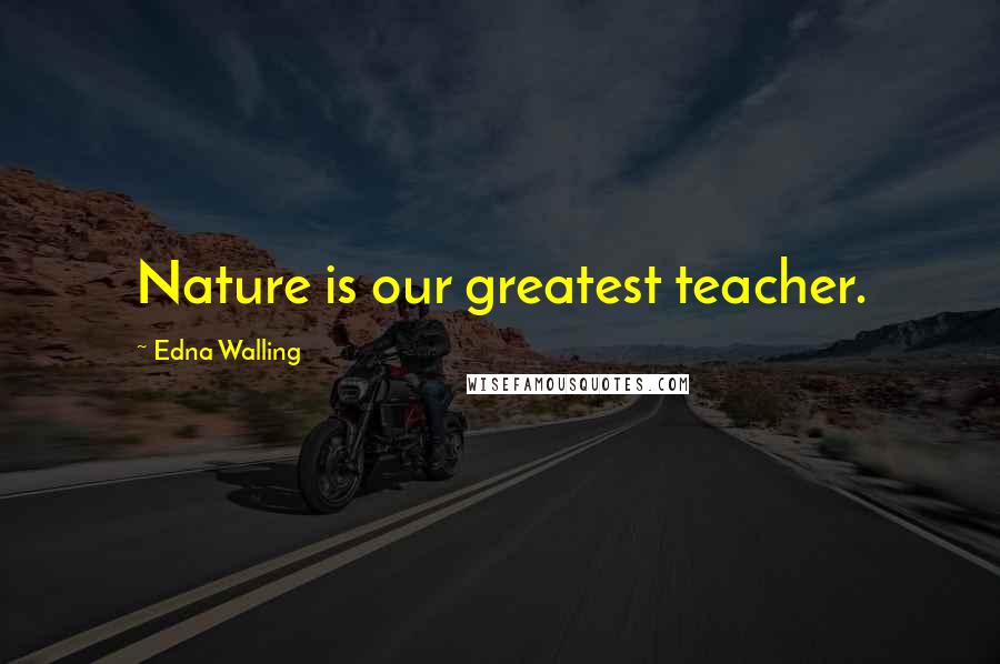 Edna Walling quotes: Nature is our greatest teacher.