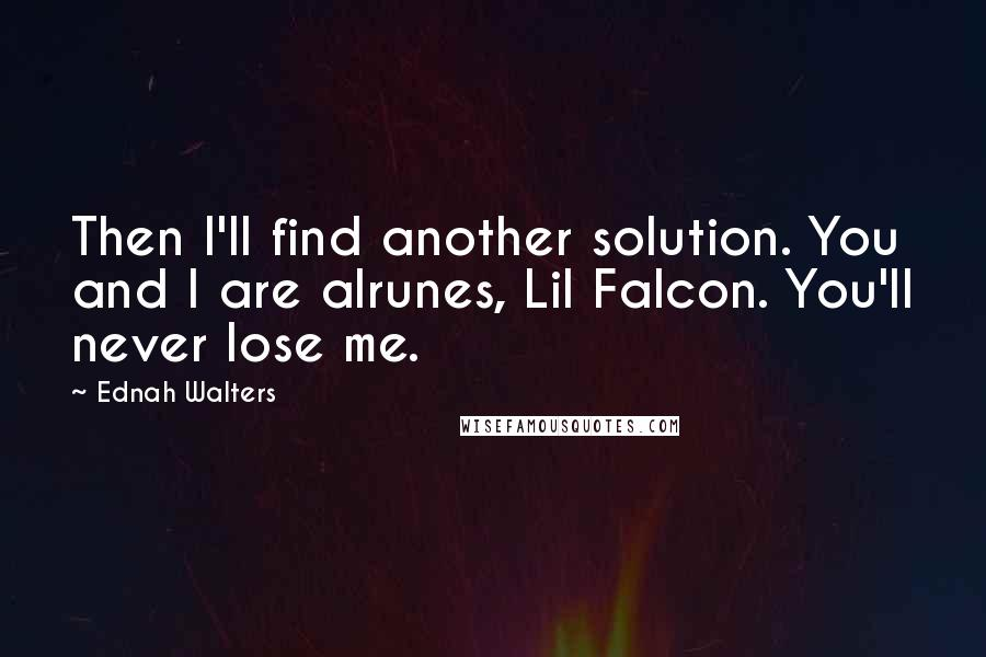 Ednah Walters quotes: Then I'll find another solution. You and I are alrunes, Lil Falcon. You'll never lose me.
