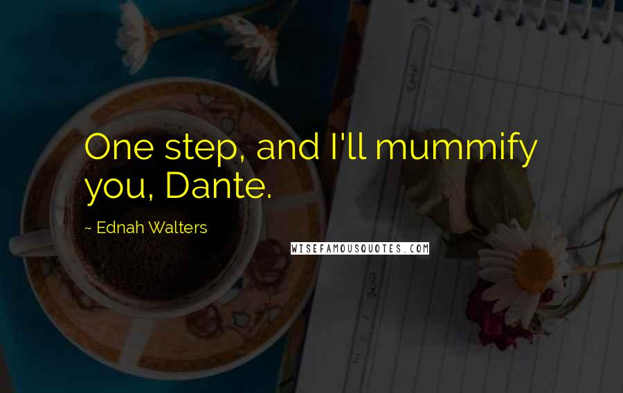 Ednah Walters quotes: One step, and I'll mummify you, Dante.