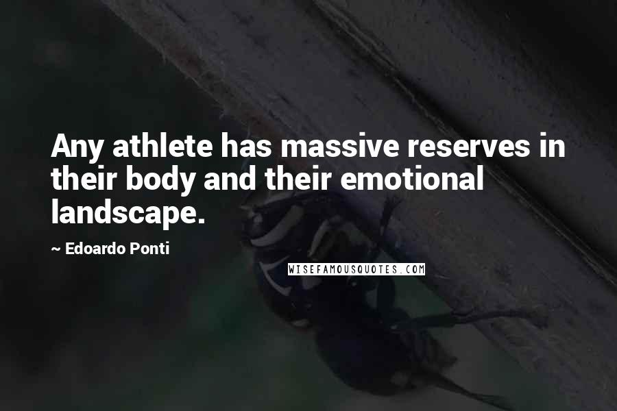 Edoardo Ponti quotes: Any athlete has massive reserves in their body and their emotional landscape.