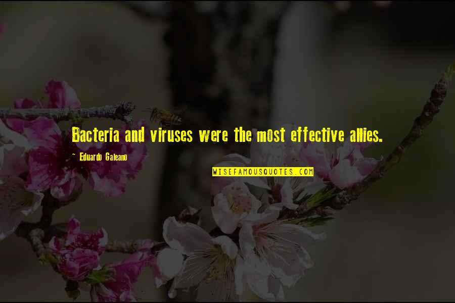 Eduardo Quotes By Eduardo Galeano: Bacteria and viruses were the most effective allies.