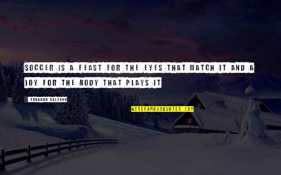 Eduardo Quotes By Eduardo Galeano: Soccer is a feast for the eyes that