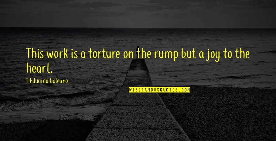 Eduardo Quotes By Eduardo Galeano: This work is a torture on the rump