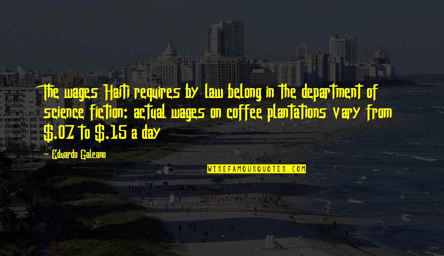Eduardo Quotes By Eduardo Galeano: The wages Haiti requires by law belong in