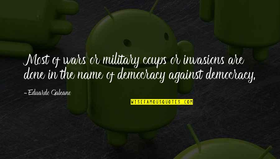 Eduardo Quotes By Eduardo Galeano: Most of wars or military coups or invasions