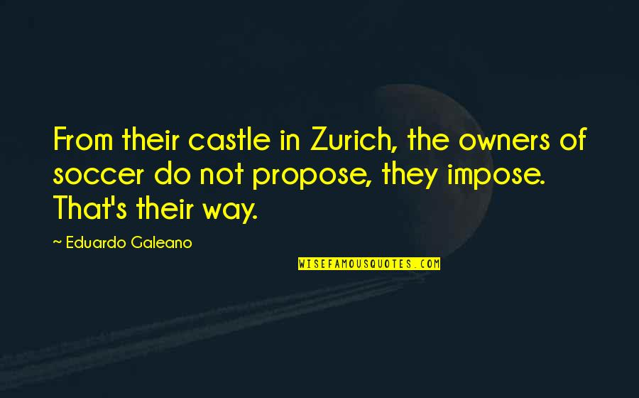 Eduardo Quotes By Eduardo Galeano: From their castle in Zurich, the owners of