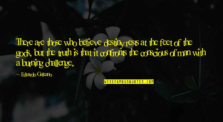 Eduardo Quotes By Eduardo Galeano: There are those who believe destiny rests at