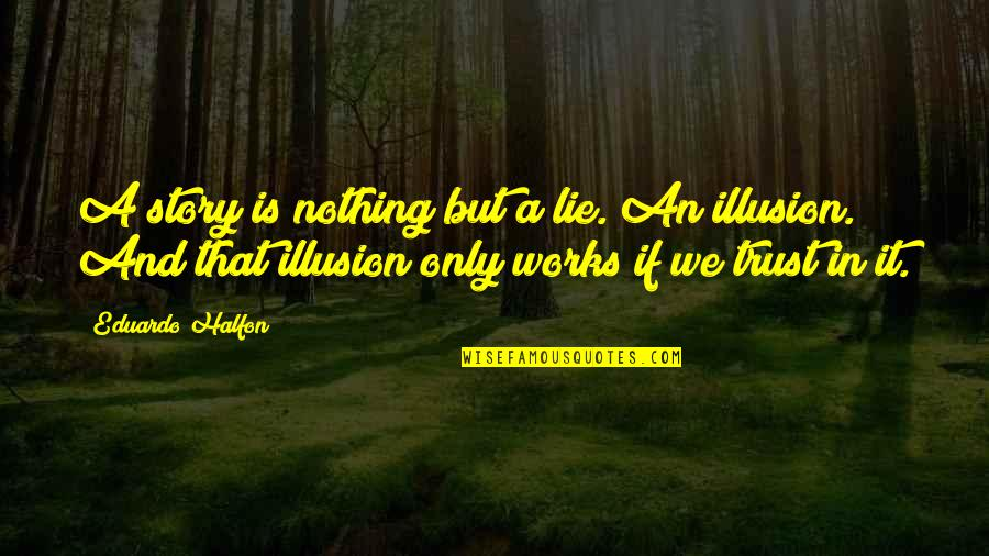 Eduardo Quotes By Eduardo Halfon: A story is nothing but a lie. An