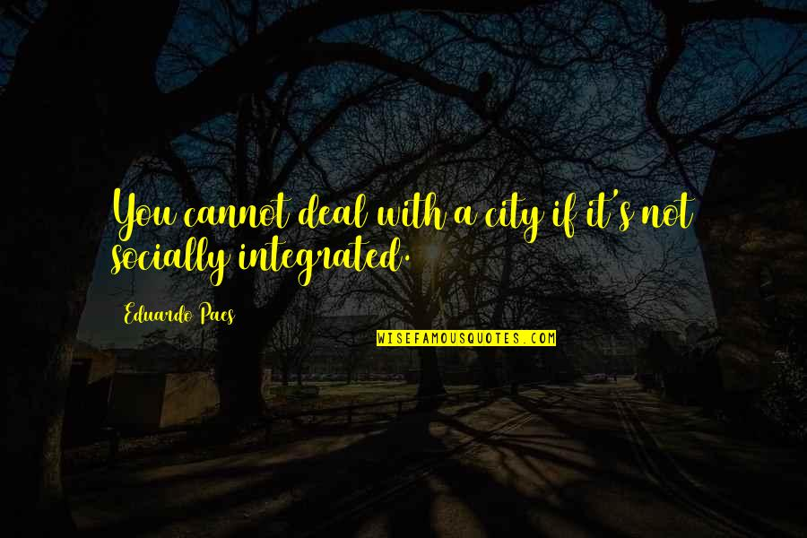 Eduardo Quotes By Eduardo Paes: You cannot deal with a city if it's