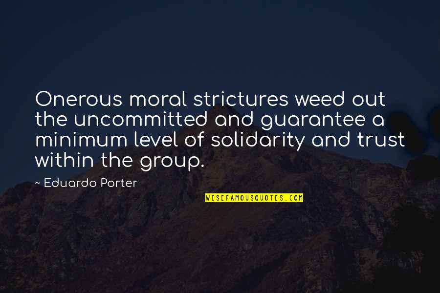 Eduardo Quotes By Eduardo Porter: Onerous moral strictures weed out the uncommitted and