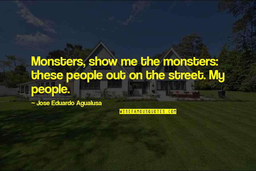 Eduardo Quotes By Jose Eduardo Agualusa: Monsters, show me the monsters: these people out