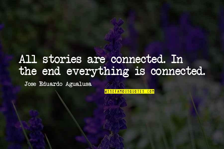 Eduardo Quotes By Jose Eduardo Agualusa: All stories are connected. In the end everything