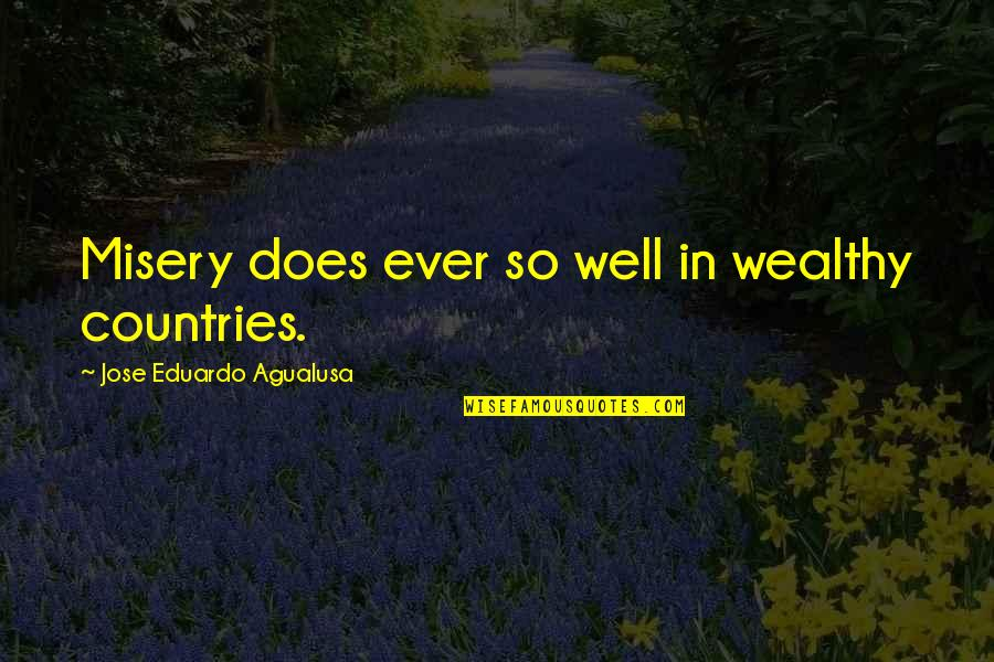 Eduardo Quotes By Jose Eduardo Agualusa: Misery does ever so well in wealthy countries.