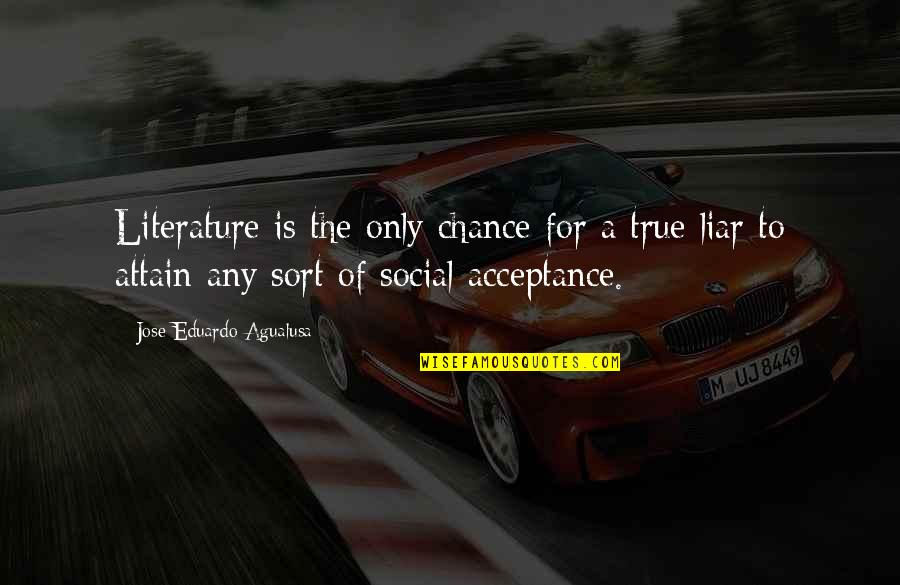 Eduardo Quotes By Jose Eduardo Agualusa: Literature is the only chance for a true