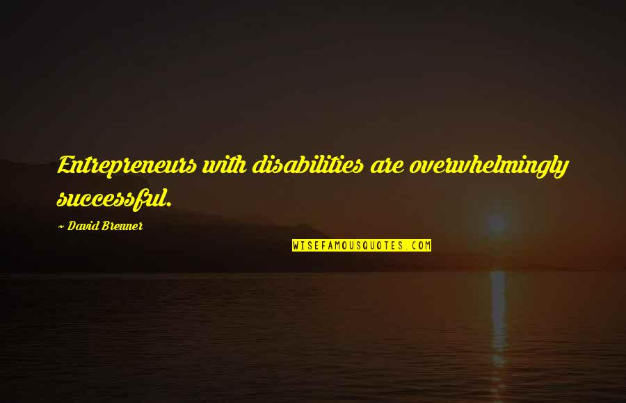 Educated But Not Well Mannered Quotes By David Brenner: Entrepreneurs with disabilities are overwhelmingly successful.