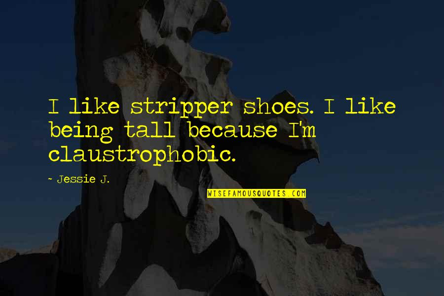 Educated But Not Well Mannered Quotes By Jessie J.: I like stripper shoes. I like being tall