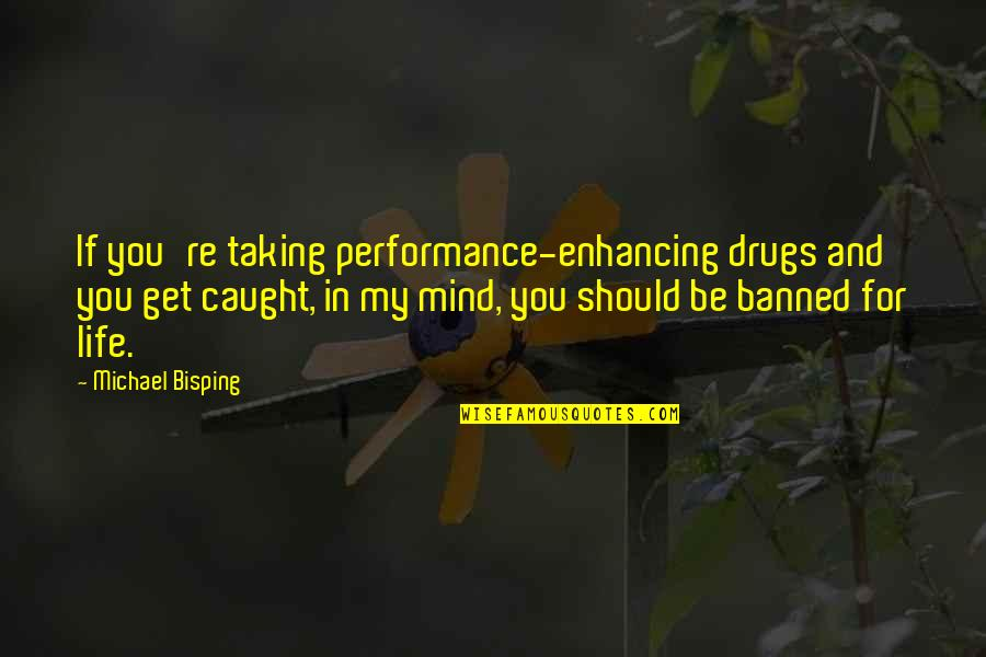 Educated But Not Well Mannered Quotes By Michael Bisping: If you're taking performance-enhancing drugs and you get