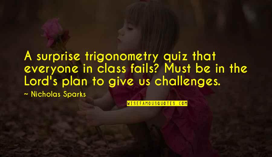 Educated But Not Well Mannered Quotes By Nicholas Sparks: A surprise trigonometry quiz that everyone in class