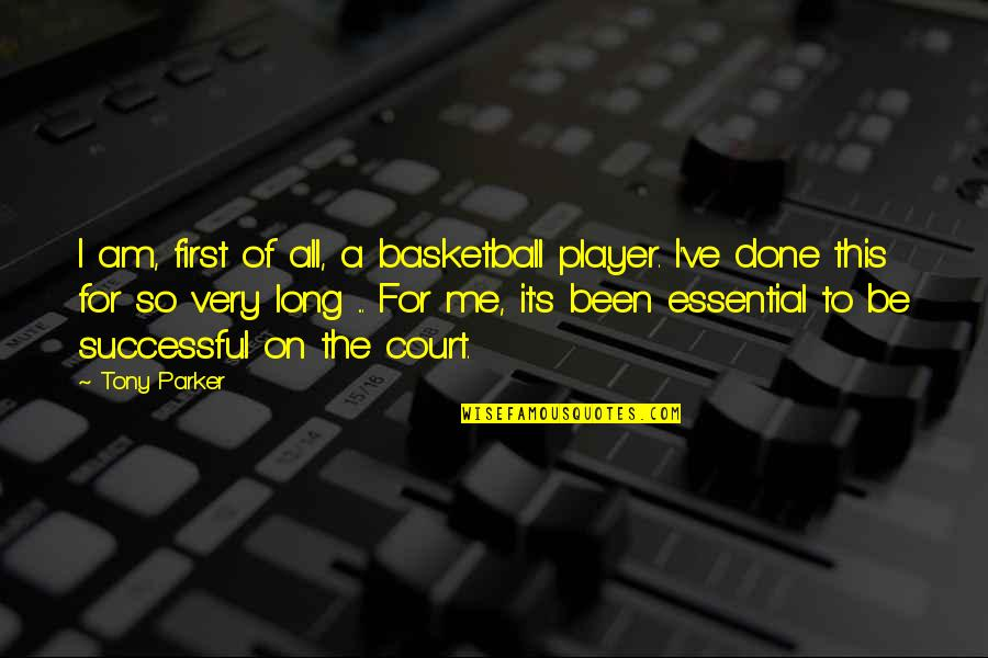 Educated But Not Well Mannered Quotes By Tony Parker: I am, first of all, a basketball player.