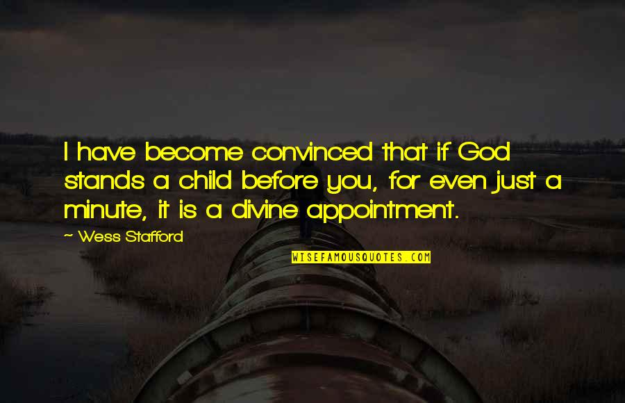 Educated But Not Well Mannered Quotes By Wess Stafford: I have become convinced that if God stands