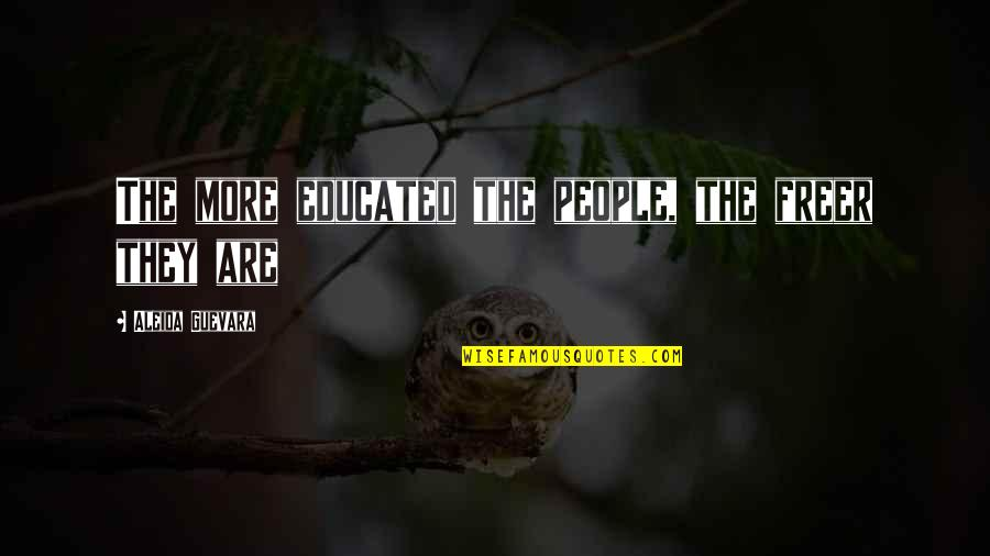 Educated People Quotes By Aleida Guevara: The more educated the people, the freer they
