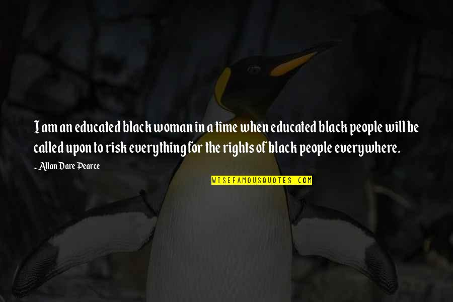 Educated People Quotes By Allan Dare Pearce: I am an educated black woman in a