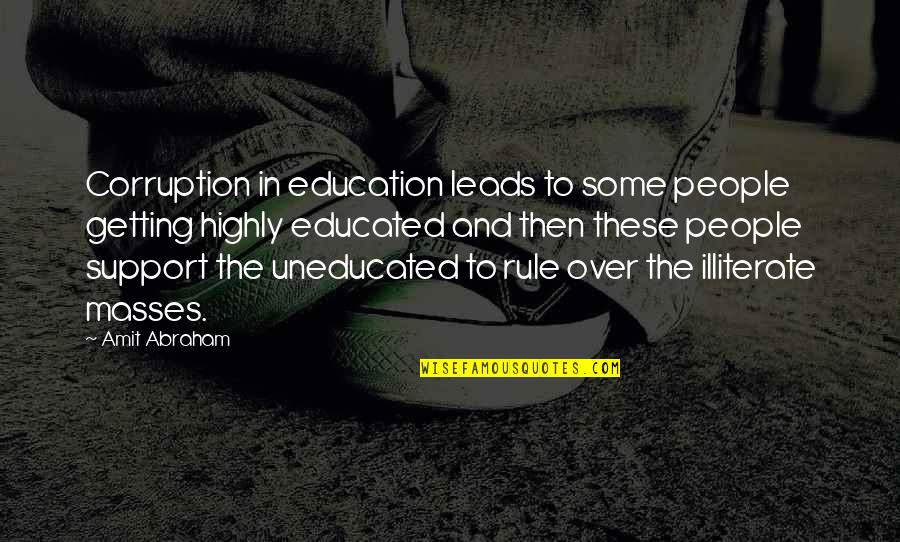 Educated People Quotes By Amit Abraham: Corruption in education leads to some people getting