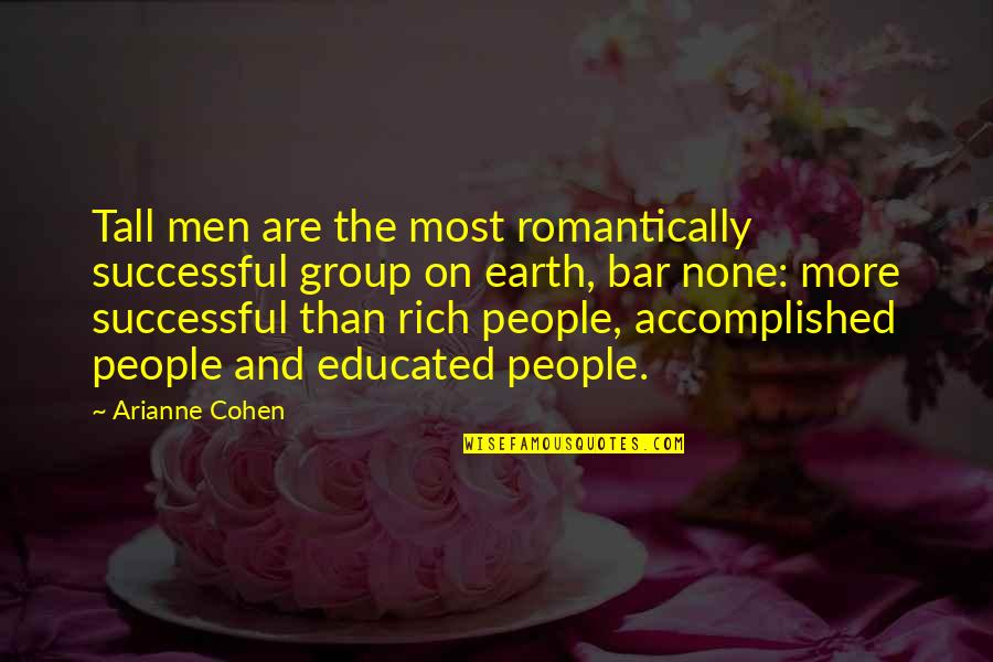 Educated People Quotes By Arianne Cohen: Tall men are the most romantically successful group