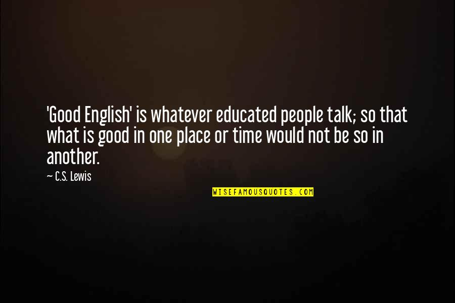 Educated People Quotes By C.S. Lewis: 'Good English' is whatever educated people talk; so