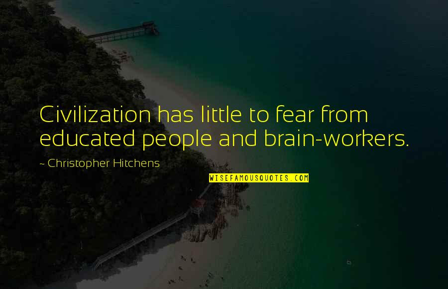 Educated People Quotes By Christopher Hitchens: Civilization has little to fear from educated people