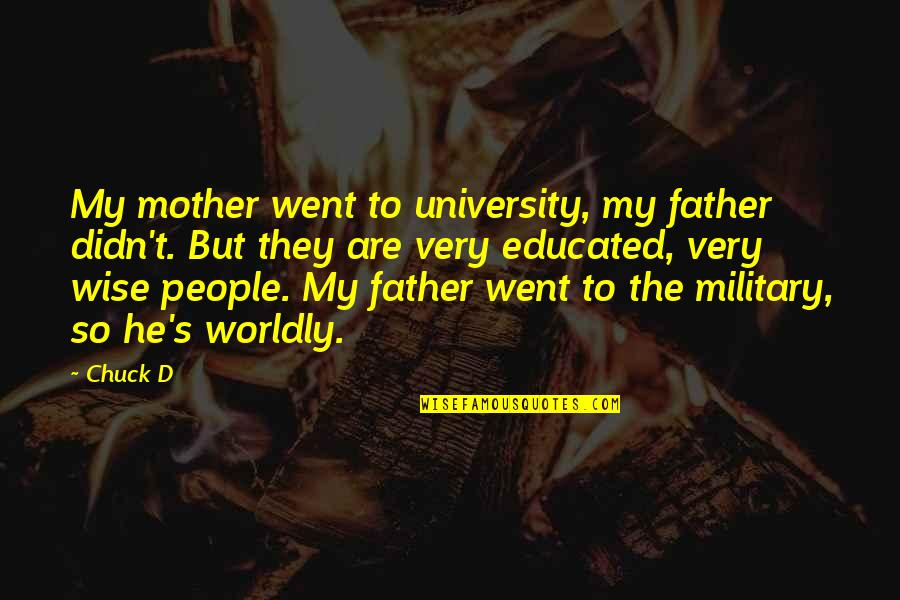 Educated People Quotes By Chuck D: My mother went to university, my father didn't.