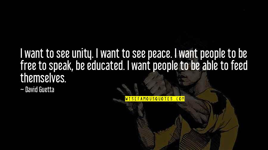 Educated People Quotes By David Guetta: I want to see unity. I want to