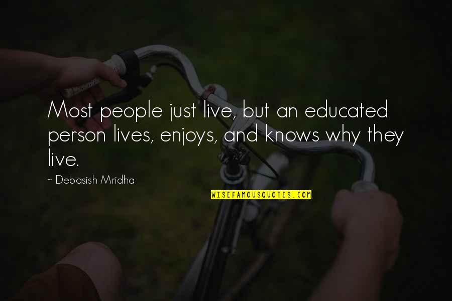 Educated People Quotes By Debasish Mridha: Most people just live, but an educated person