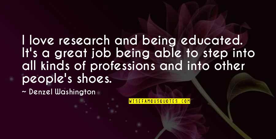 Educated People Quotes By Denzel Washington: I love research and being educated. It's a