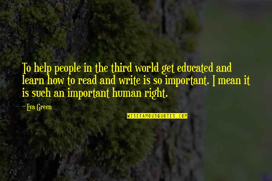 Educated People Quotes By Eva Green: To help people in the third world get