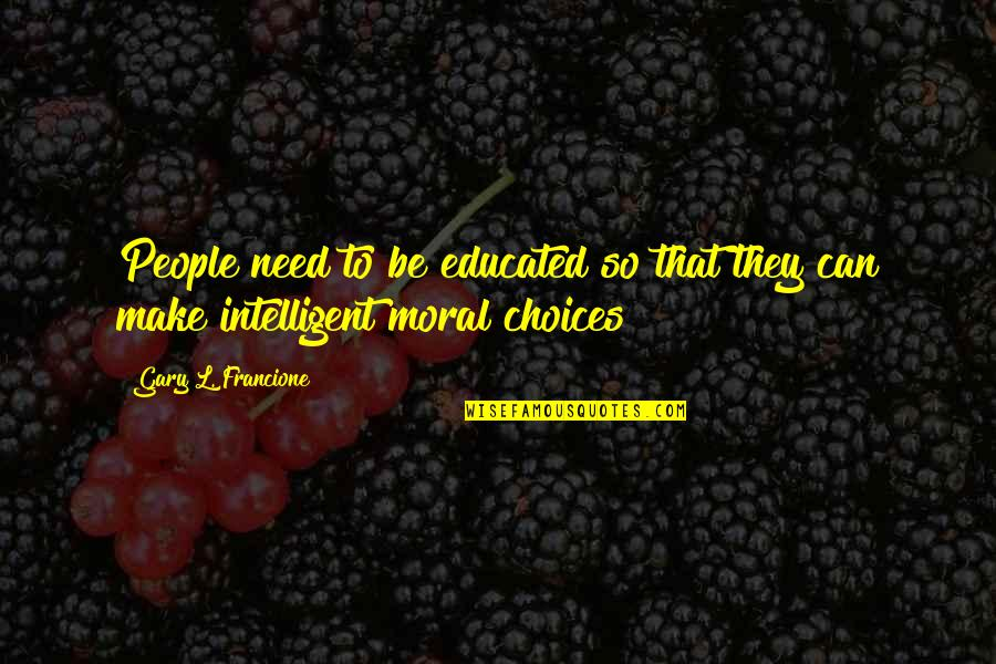Educated People Quotes By Gary L. Francione: People need to be educated so that they