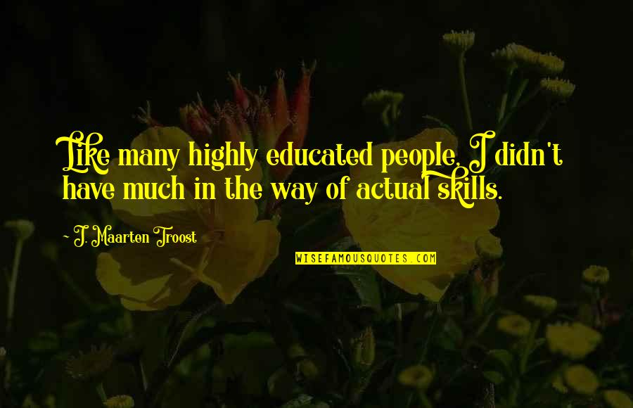 Educated People Quotes By J. Maarten Troost: Like many highly educated people, I didn't have