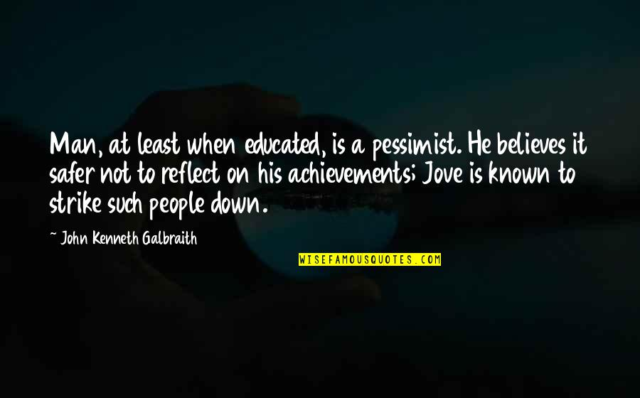 Educated People Quotes By John Kenneth Galbraith: Man, at least when educated, is a pessimist.