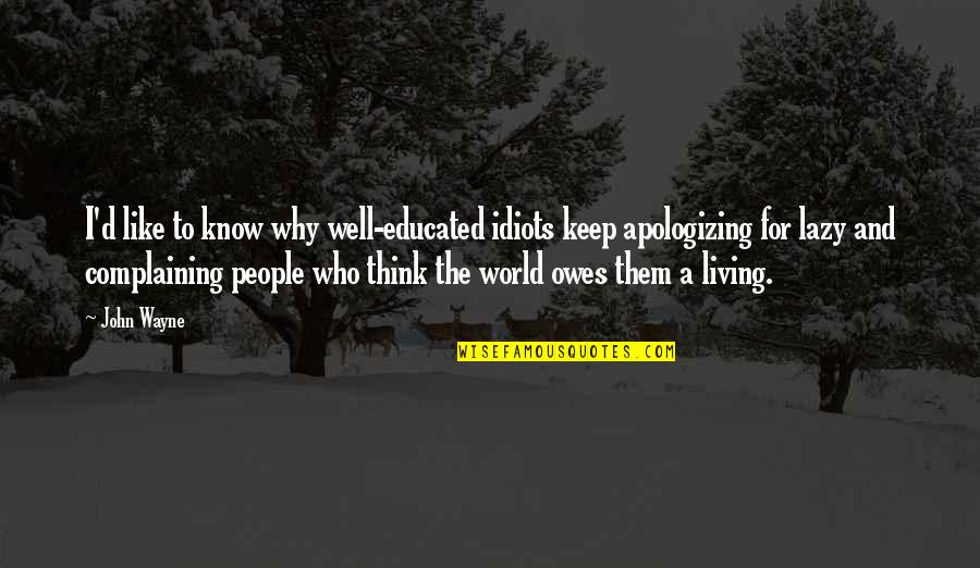 Educated People Quotes By John Wayne: I'd like to know why well-educated idiots keep