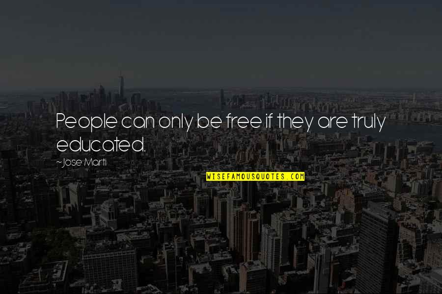Educated People Quotes By Jose Marti: People can only be free if they are