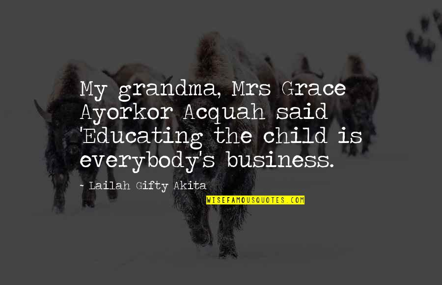 Educated People Quotes By Lailah Gifty Akita: My grandma, Mrs Grace Ayorkor Acquah said 'Educating