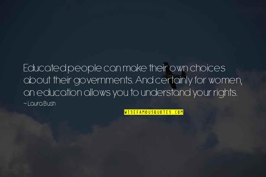 Educated People Quotes By Laura Bush: Educated people can make their own choices about