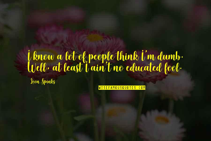 Educated People Quotes By Leon Spinks: I know a lot of people think I'm