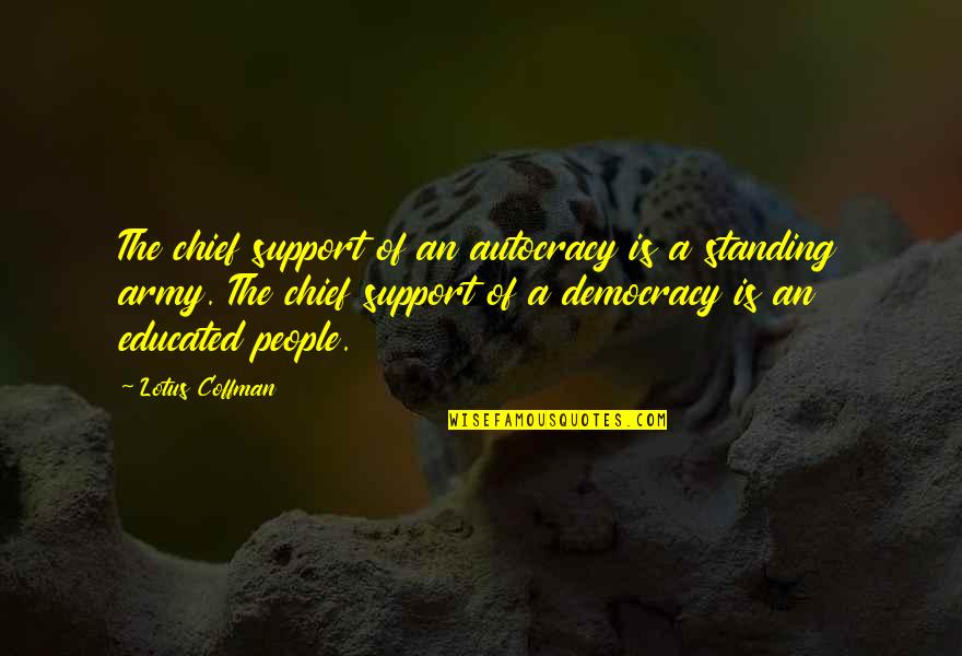 Educated People Quotes By Lotus Coffman: The chief support of an autocracy is a