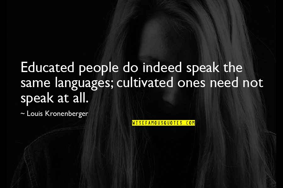 Educated People Quotes By Louis Kronenberger: Educated people do indeed speak the same languages;