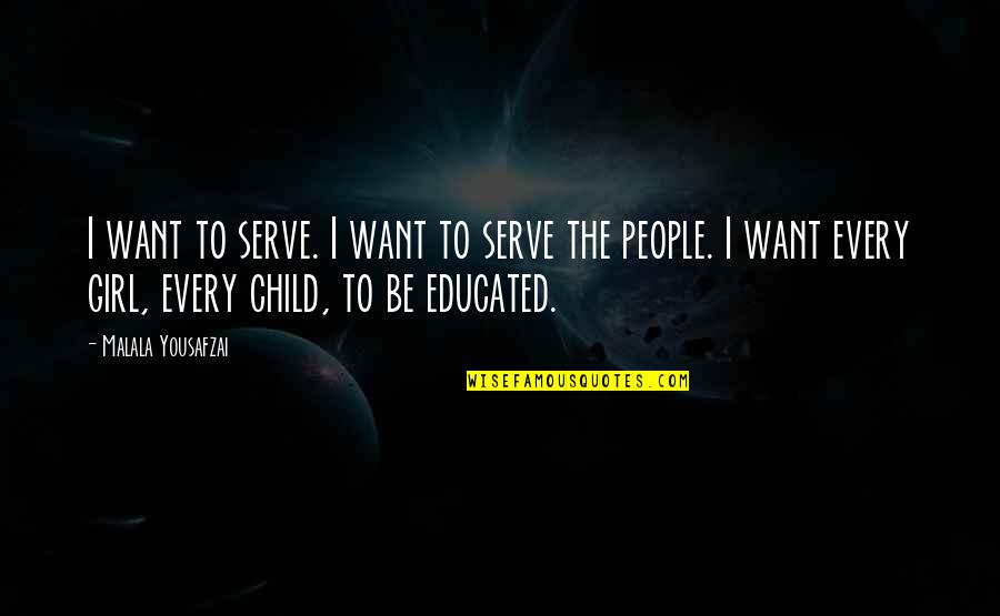 Educated People Quotes By Malala Yousafzai: I want to serve. I want to serve