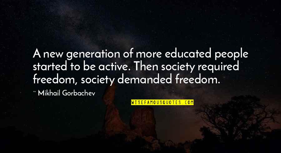 Educated People Quotes By Mikhail Gorbachev: A new generation of more educated people started