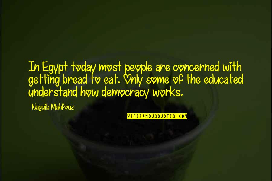 Educated People Quotes By Naguib Mahfouz: In Egypt today most people are concerned with