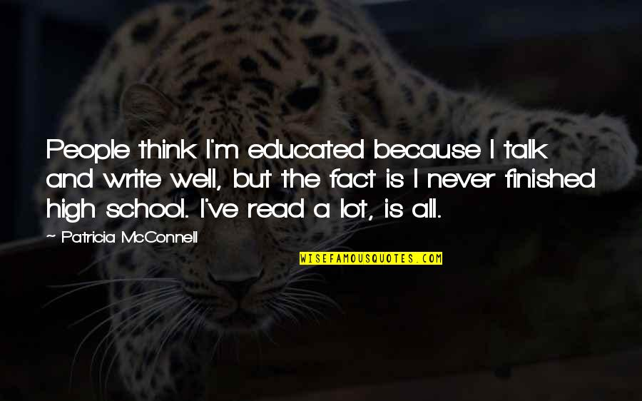 Educated People Quotes By Patricia McConnell: People think I'm educated because I talk and