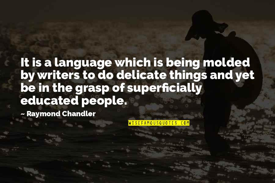 Educated People Quotes By Raymond Chandler: It is a language which is being molded